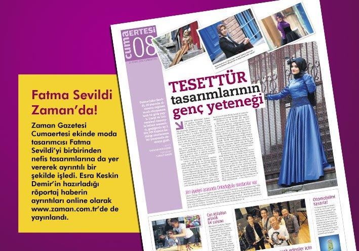 Zaman Gazetesi Cumaertesi ekinde moda tasarımcısı Fatma Sevildi'yi birbirinden nefis tasarımlarına da yer vererek ayrıntılı bir şekilde işledi. Esra Keskin Demir'in hazırladığı röportaj haber aynı zamanda online olarak www.zaman.com.tr'de de (21 Ocak 2012) yayınlandı.